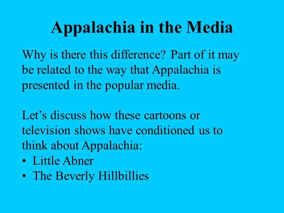Appalachia in the Media The word Appalachia means different things to different people. To those who live in the region, it may suggest one of the mos