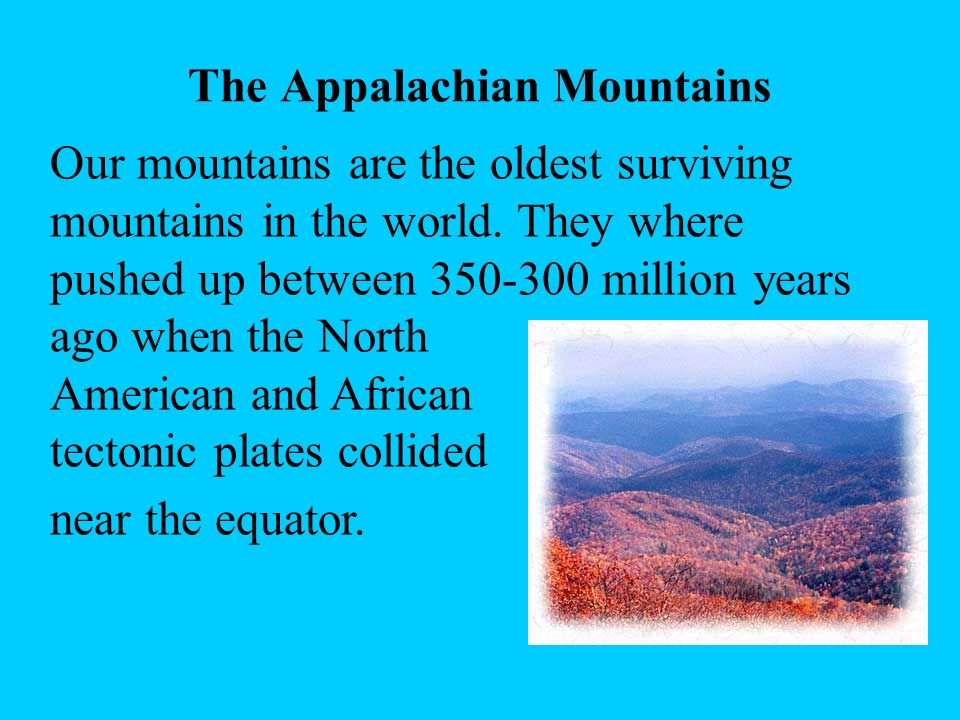 Our mountains are the oldest surviving mountains in the world.