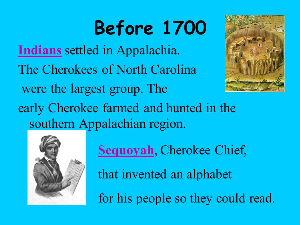 IndiansIndians settled in Appalachia.The Cherokees of North Carolina were the largest group.