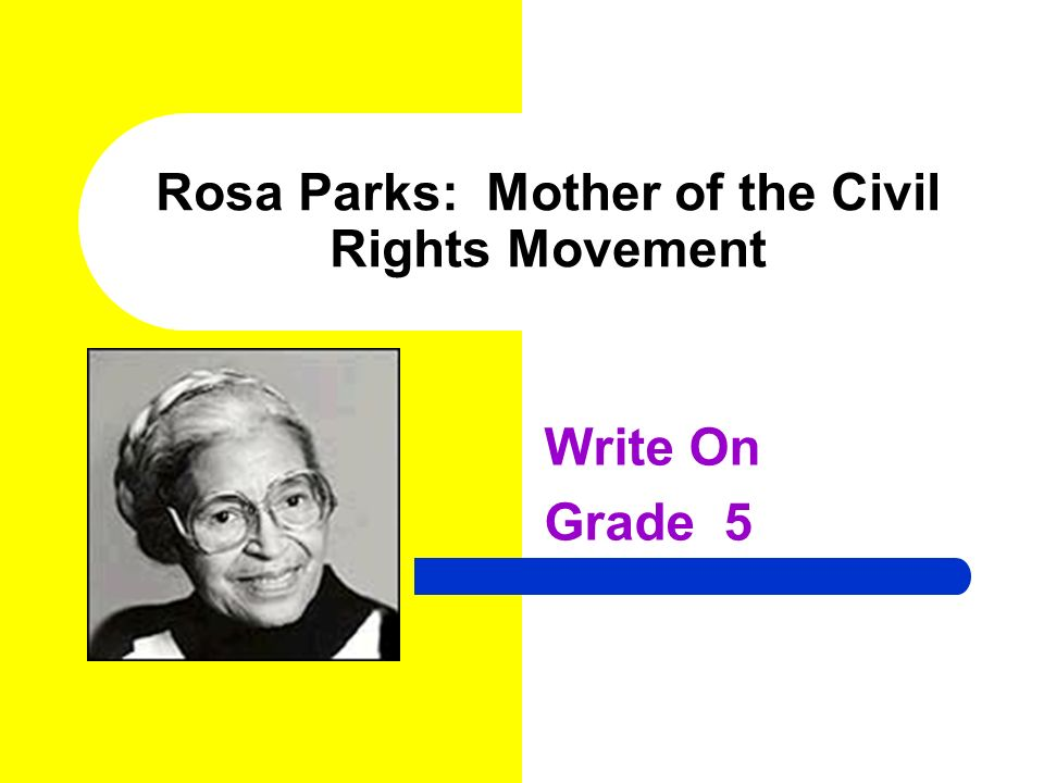 Rosa Parks: Mother of the Civil Rights Movement Write On Grade 5