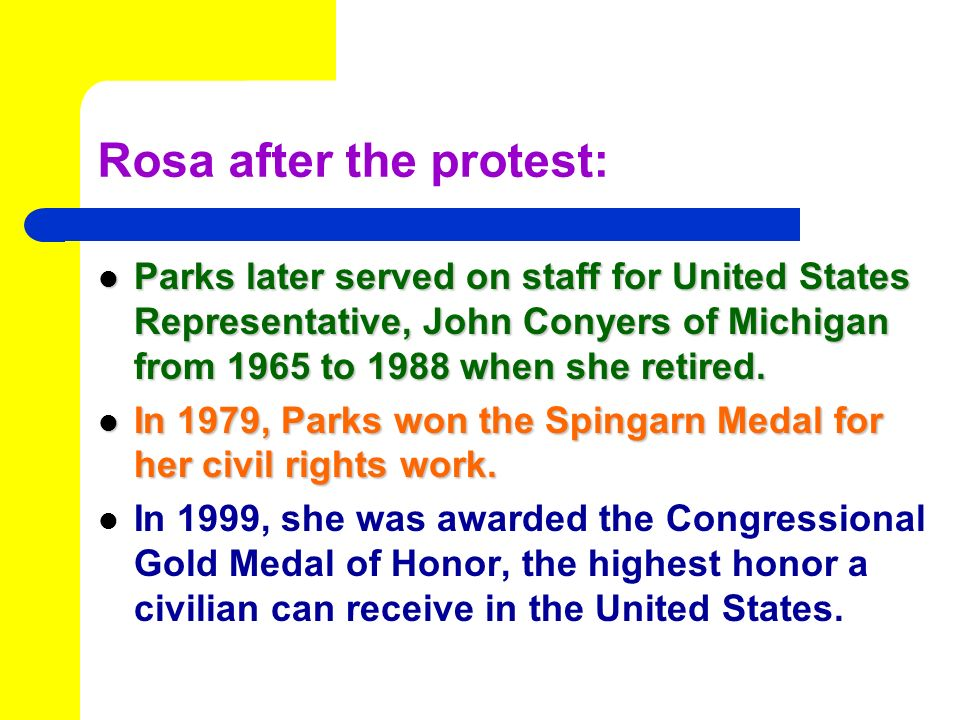 Rosa after the protest: Parks later served on staff for United States Representative, John Conyers of Michigan from 1965 to 1988 when she retired.