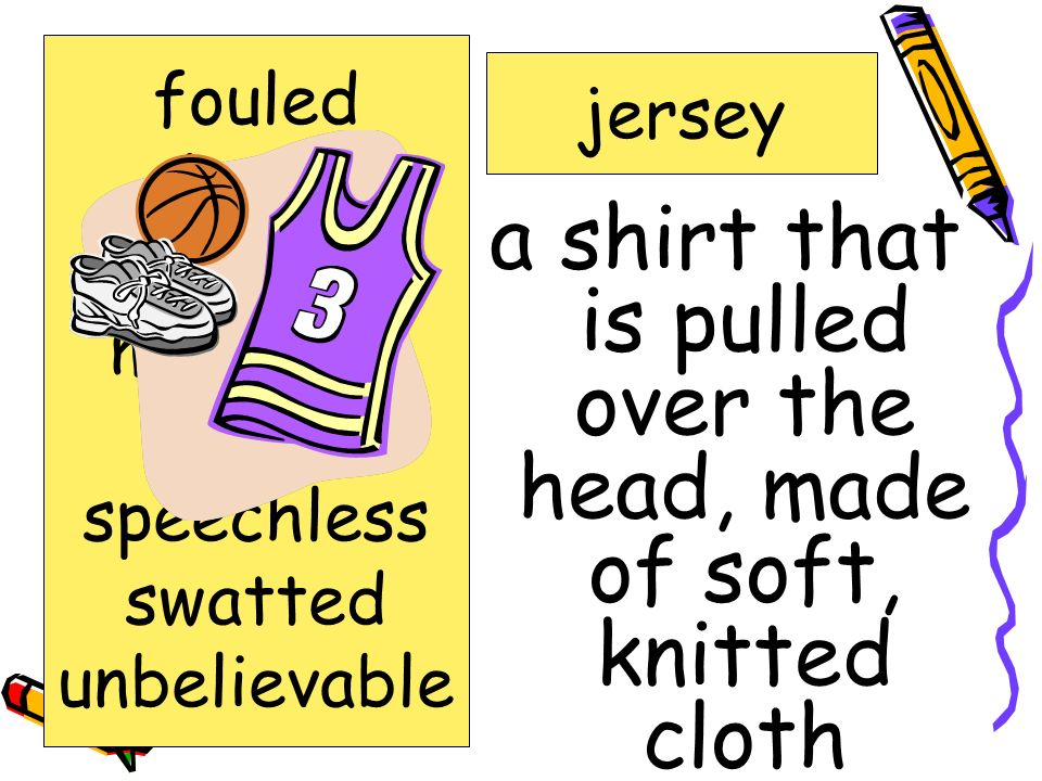 a shirt that is pulled over the head, made of soft, knitted cloth jersey fouled hoop jersey marveled rim speechless swatted unbelievable