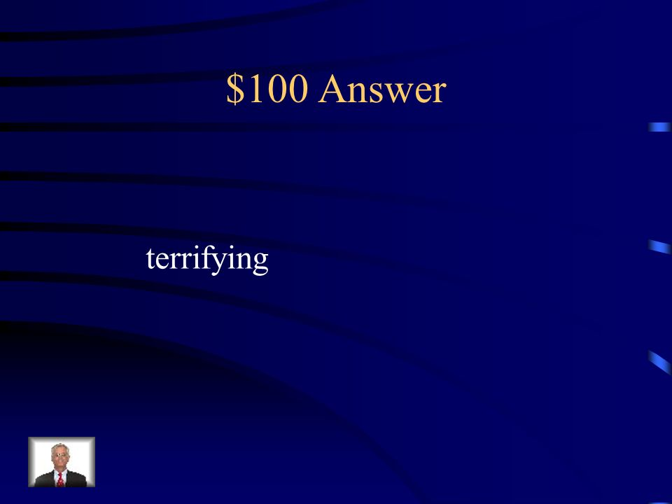 $100 Question to be very frightened