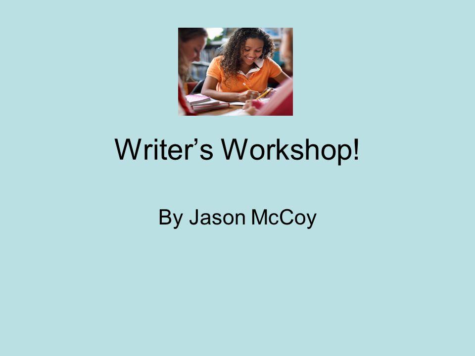 Writers Workshop! By Jason McCoy