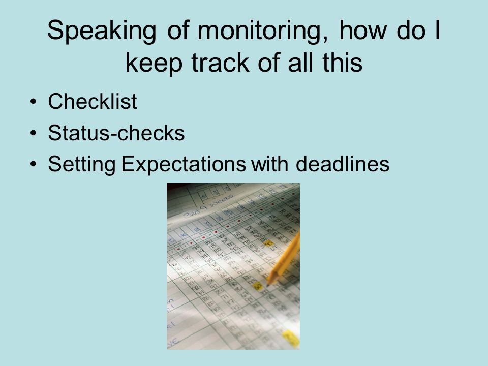 Speaking of monitoring, how do I keep track of all this Checklist Status-checks Setting Expectations with deadlines