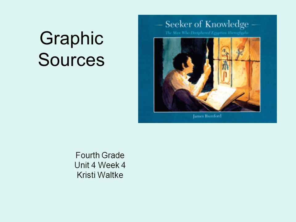 Graphic Sources A graphic source, such as a picture, a map, or a chart, organizes information and makes it easy to see.