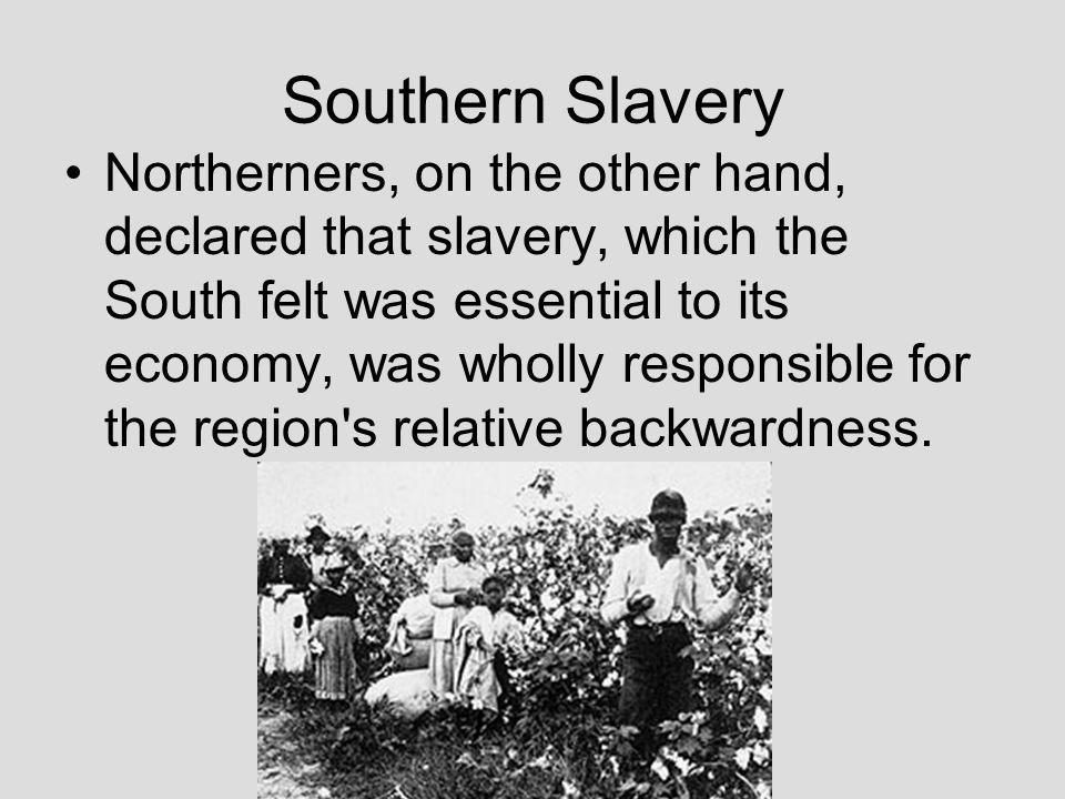 Slaves and the Cotton Crop Southerners felt the backwardness of their own region was due to the large amount of money made by Northern businessmen from marketing the cotton crop.