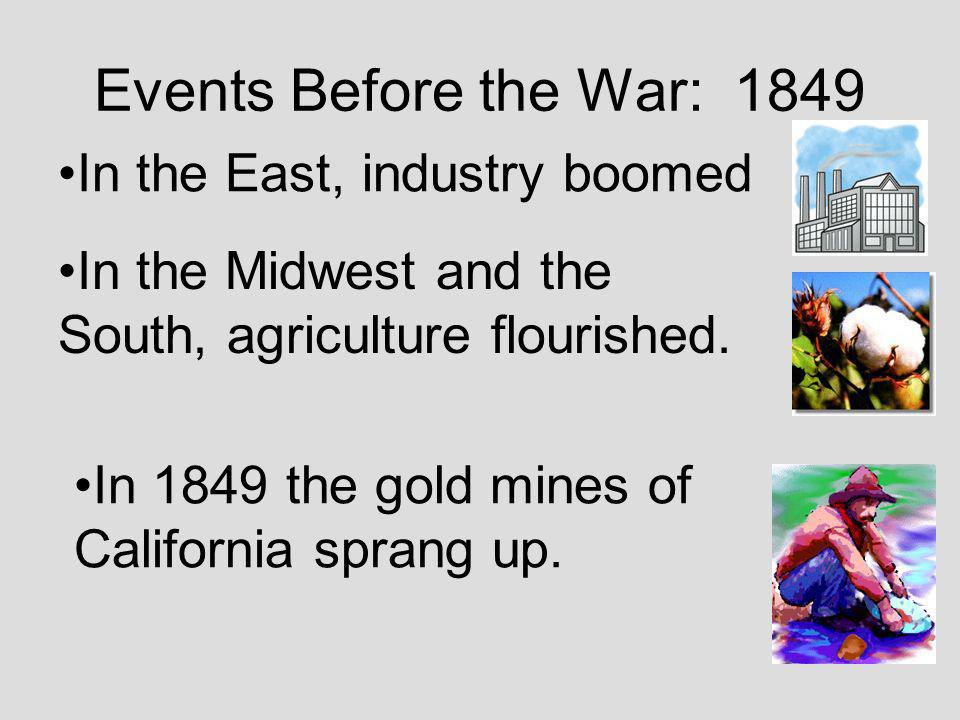 Events Before the War: 1849 In the Midwest and the South, agriculture flourished.