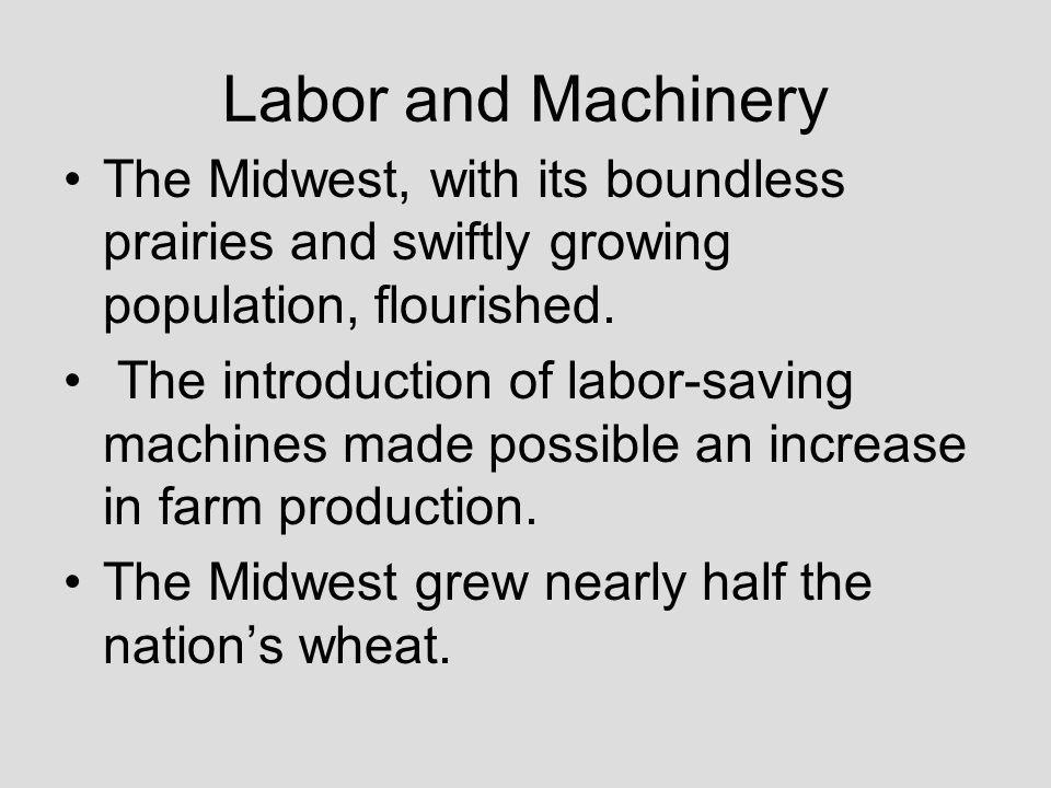 Labor and Machinery The Midwest, with its boundless prairies and swiftly growing population, flourished.