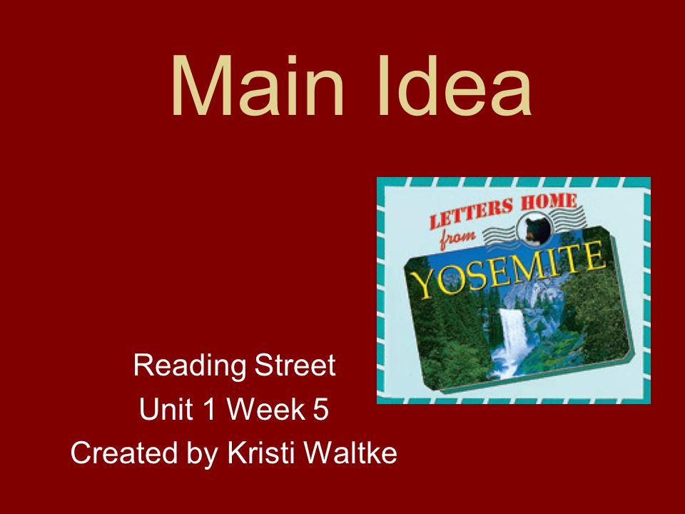 Main Idea Reading Street Unit 1 Week 5 Created by Kristi Waltke