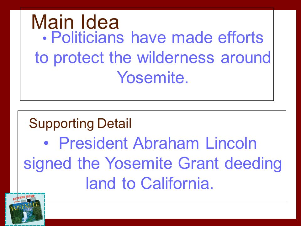 Politicians have made efforts to protect the wilderness around Yosemite. President Abraham Lincoln signed the Yosemite Grant deeding land to Californi