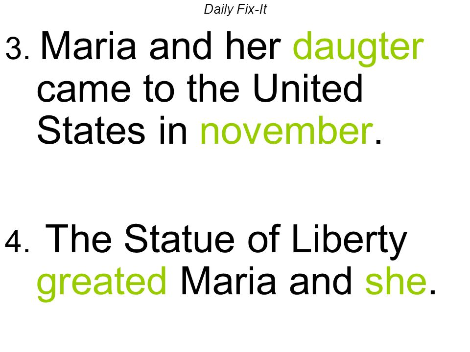 Daily Fix-It 3. Maria and her daugter came to the United States in november.