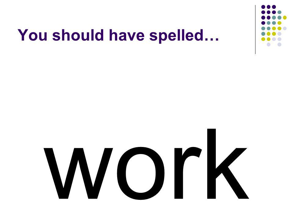 worth Change the ending of worth to make a word for labor.