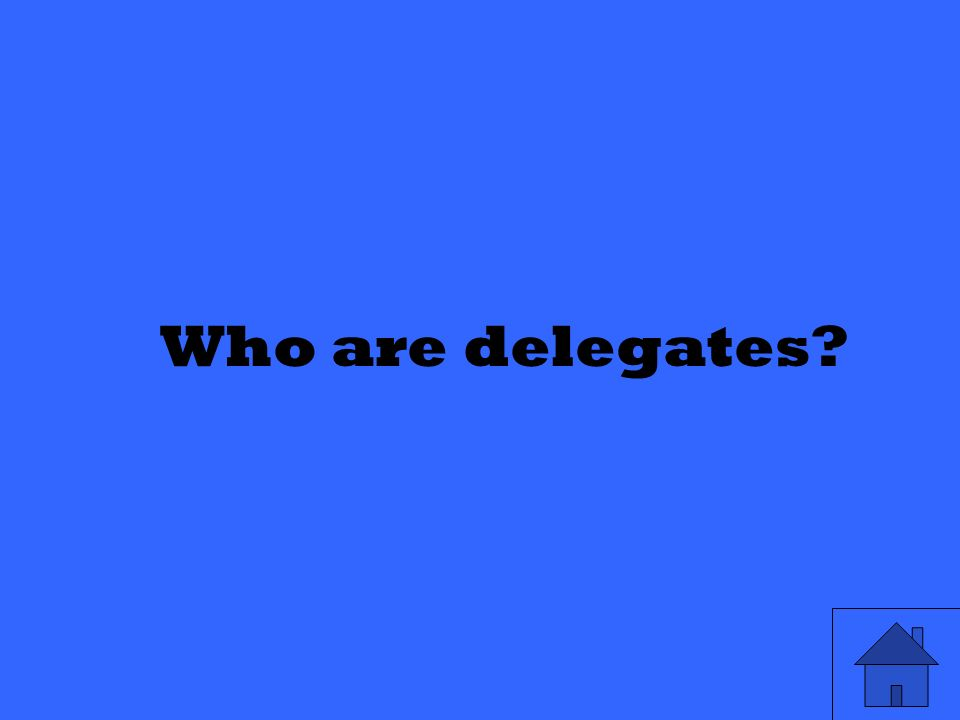 Who are delegates