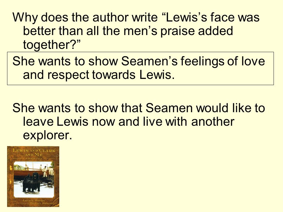 Why does the author write Lewiss face was better than all the mens praise added together? She wants to show Seamens feelings of love and respect towar