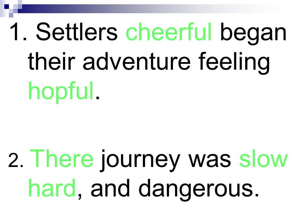 1. Settlers cheerful began their adventure feeling hopful. 2. There journey was slow hard, and dangerous.