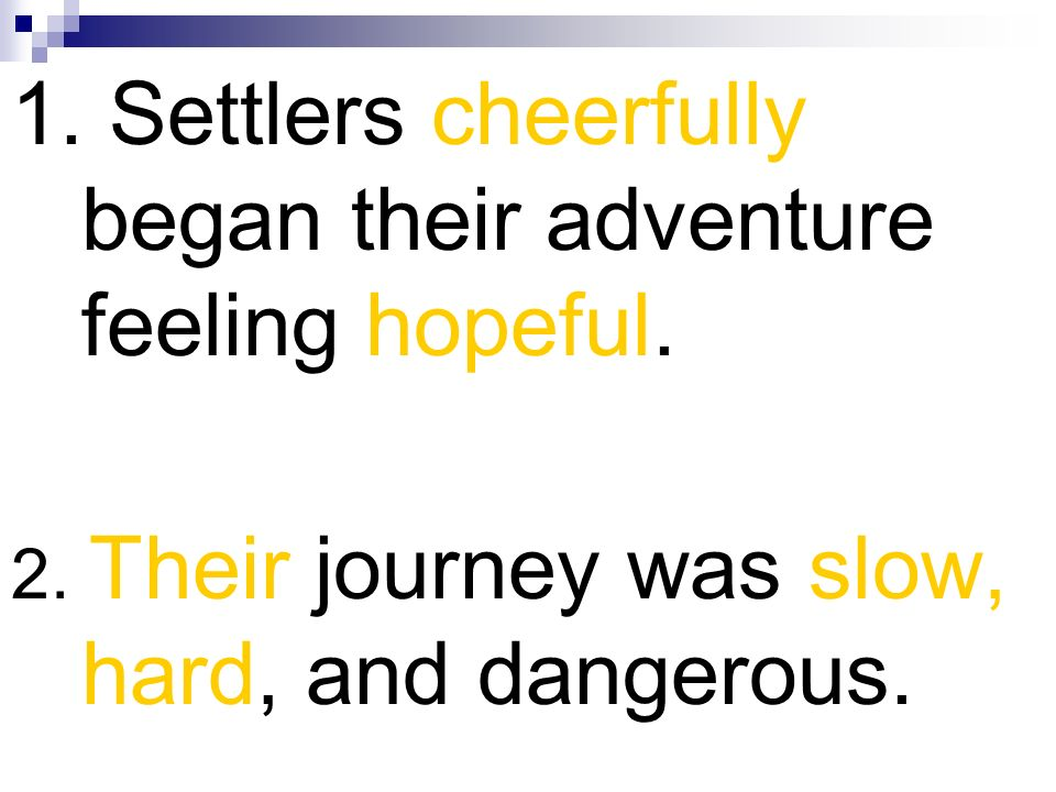 1. Settlers cheerfully began their adventure feeling hopeful. 2. Their journey was slow, hard, and dangerous.