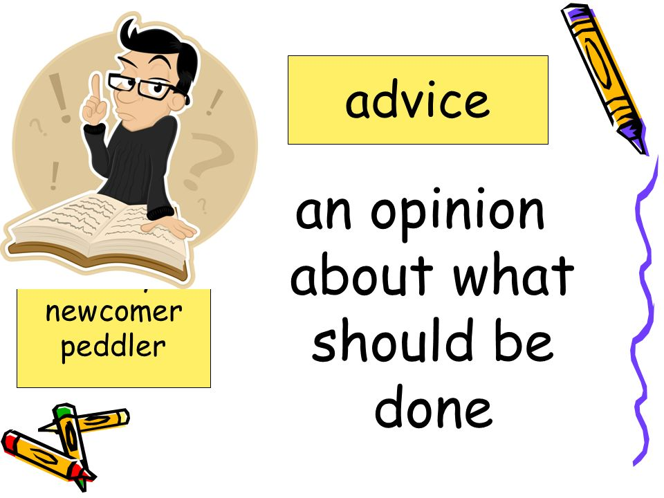 an opinion about what should be done advice advised circumstances elbow hustled immigrants luxury newcomer peddler