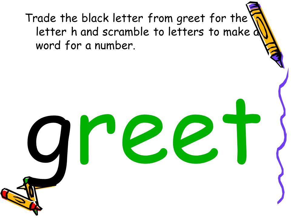 Trade the black letter from greet for the letter h and scramble to letters to make a word for a number.