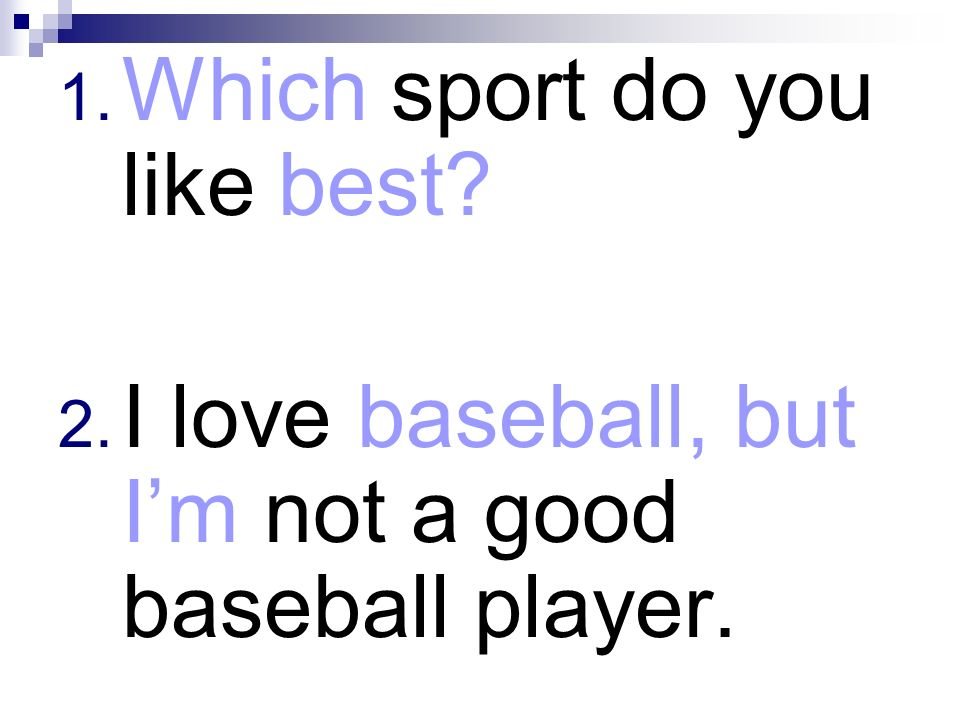 1. Which sport do you like best? 2. I love baseball, but Im not a good baseball player.