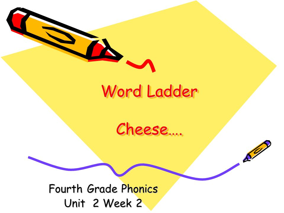 On the bottom rung of your word ladder, write the word: cheese