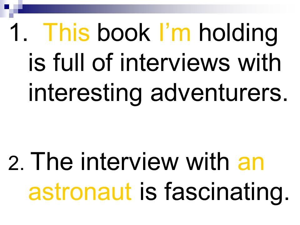 1. This book Im holding is full of interviews with interesting adventurers. 2. The interview with an astronaut is fascinating.
