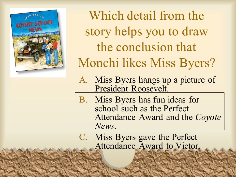 Which detail from the story does NOT help you with the setting of the story? A.The pictures show an old- fashioned car. B.A map shows where Monchis ra