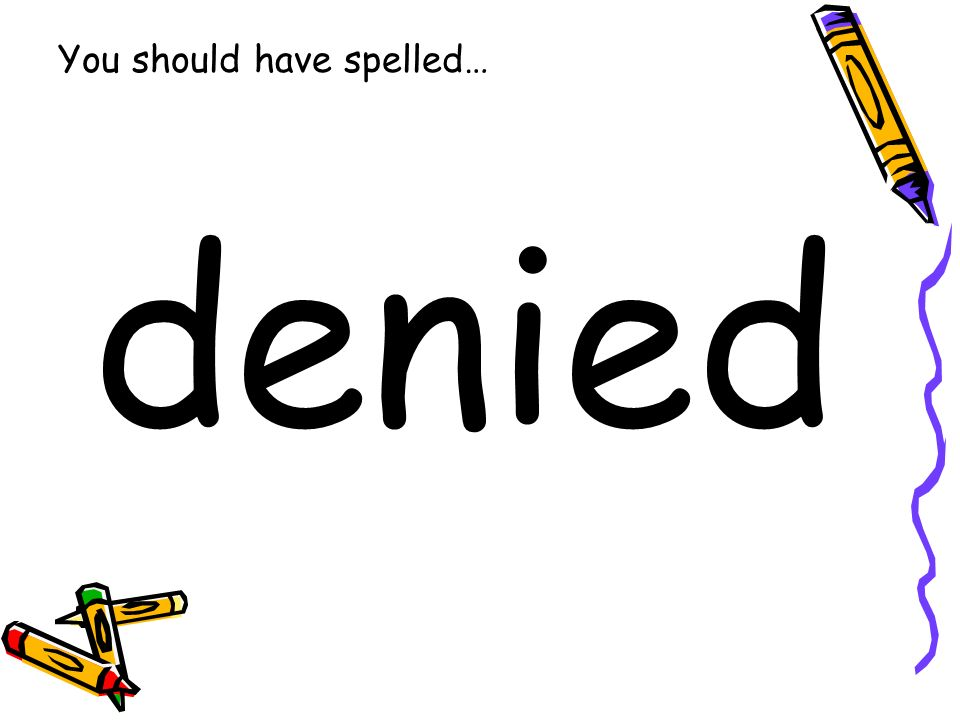 You should have spelled… denied