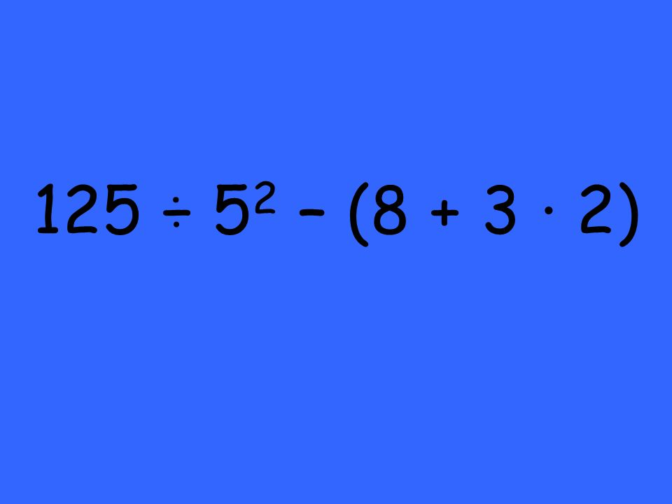 125 ÷ 5 2 – (8 + 3 2)