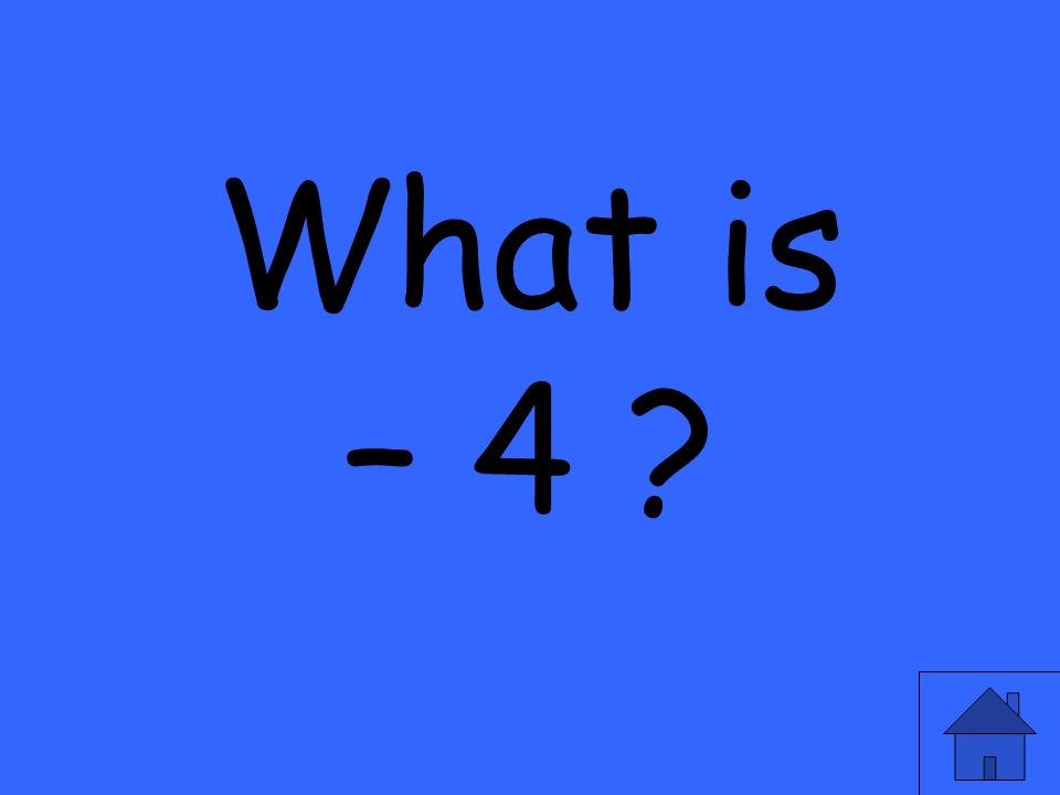 What is – 4
