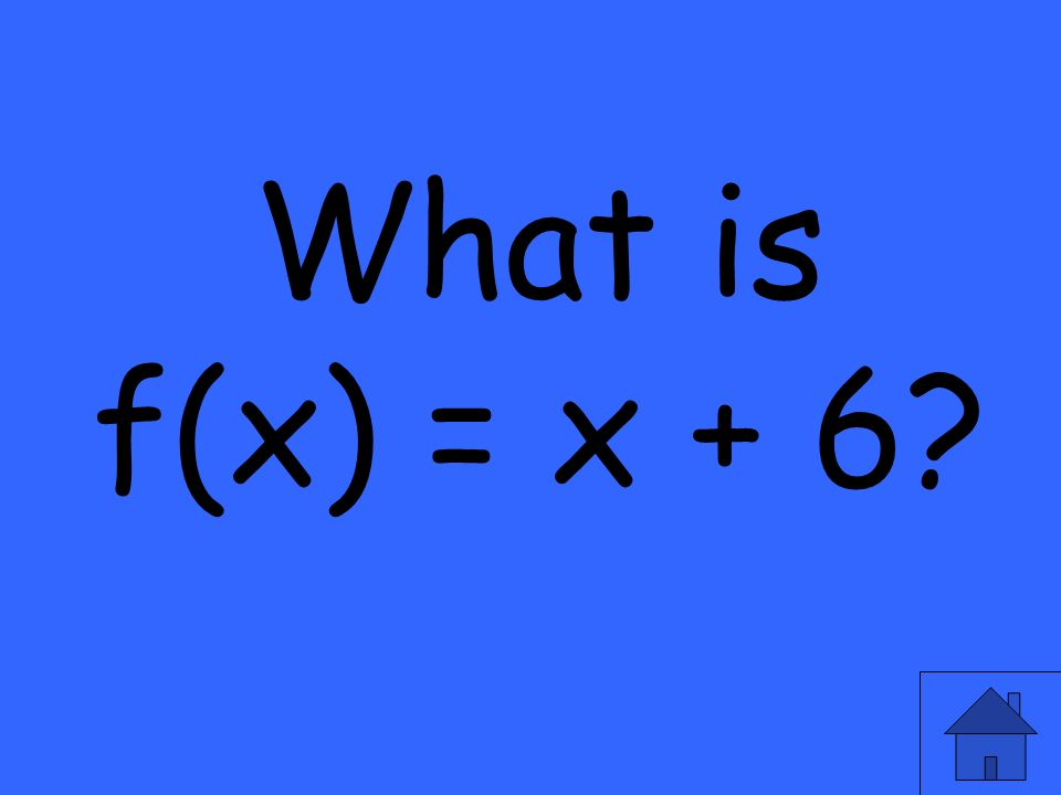 What is f(x) = x + 6