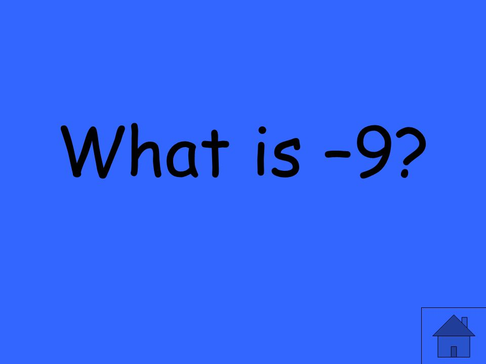 What is –9