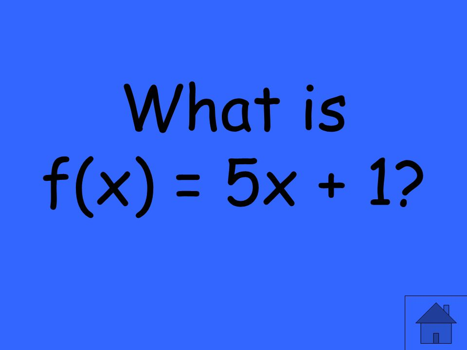What is f(x) = 5x + 1