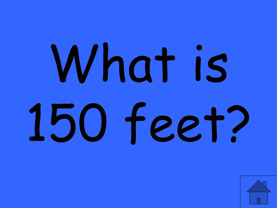 What is 150 feet