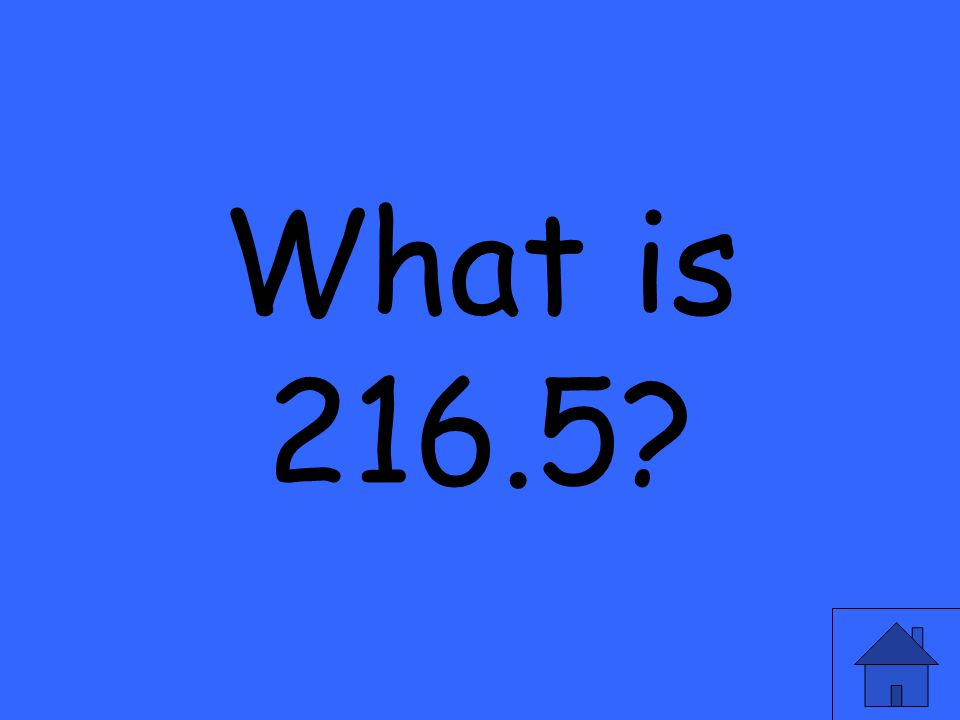 What is 216.5