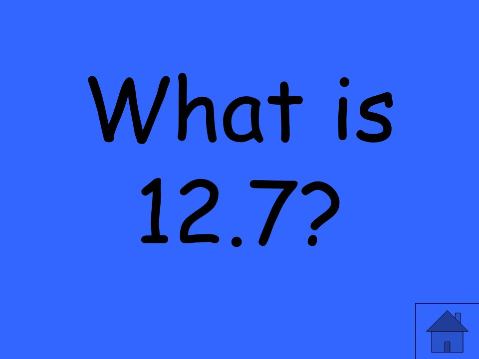 What is 12.7