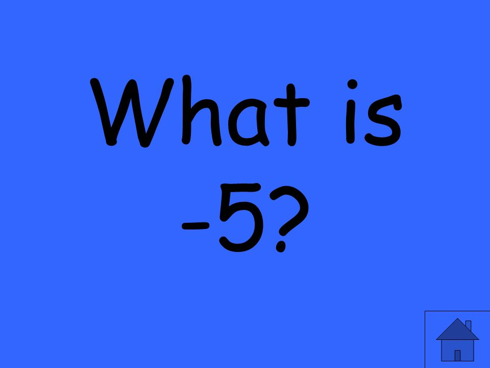 What is -5