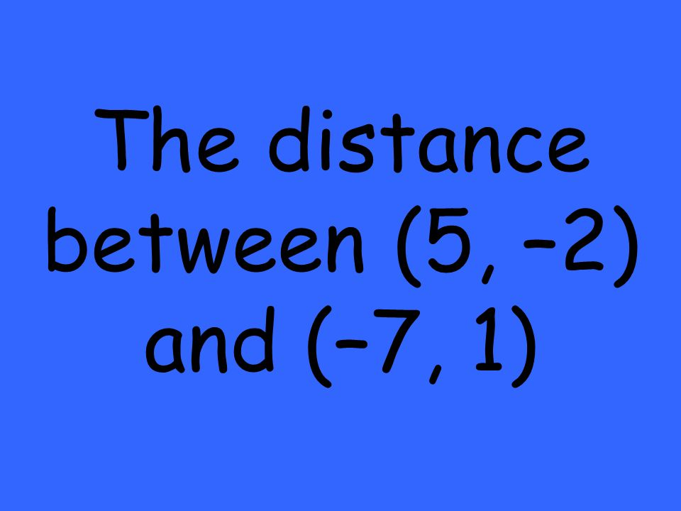 The distance between (5, –2) and (–7, 1)
