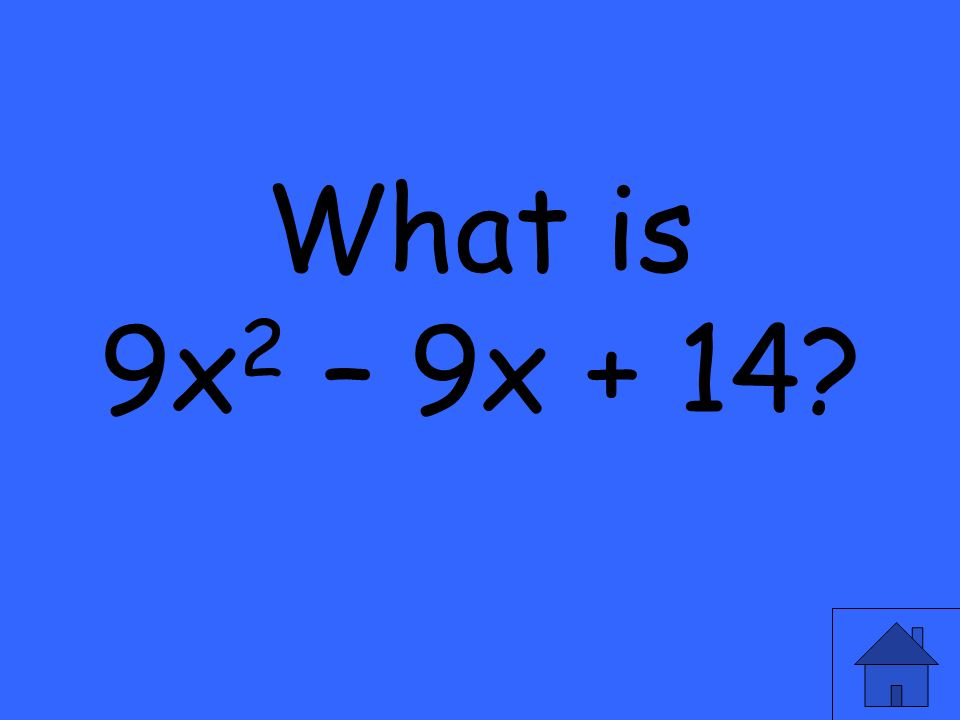 What is 9x 2 – 9x + 14