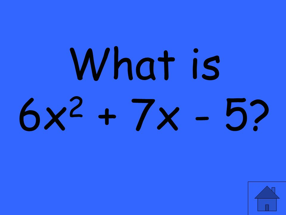What is 6x 2 + 7x - 5
