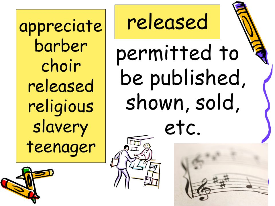 think highly of; value; enjoy appreciate barber choir released religious slavery teenager