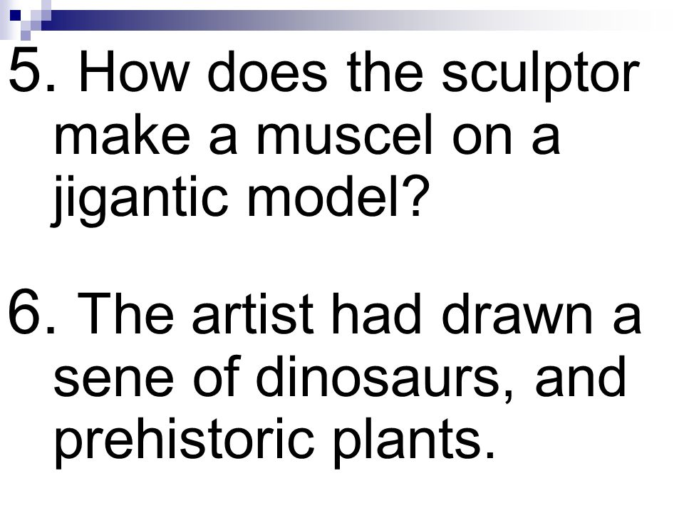 5.How does the sculptor make a muscel on a jigantic model.