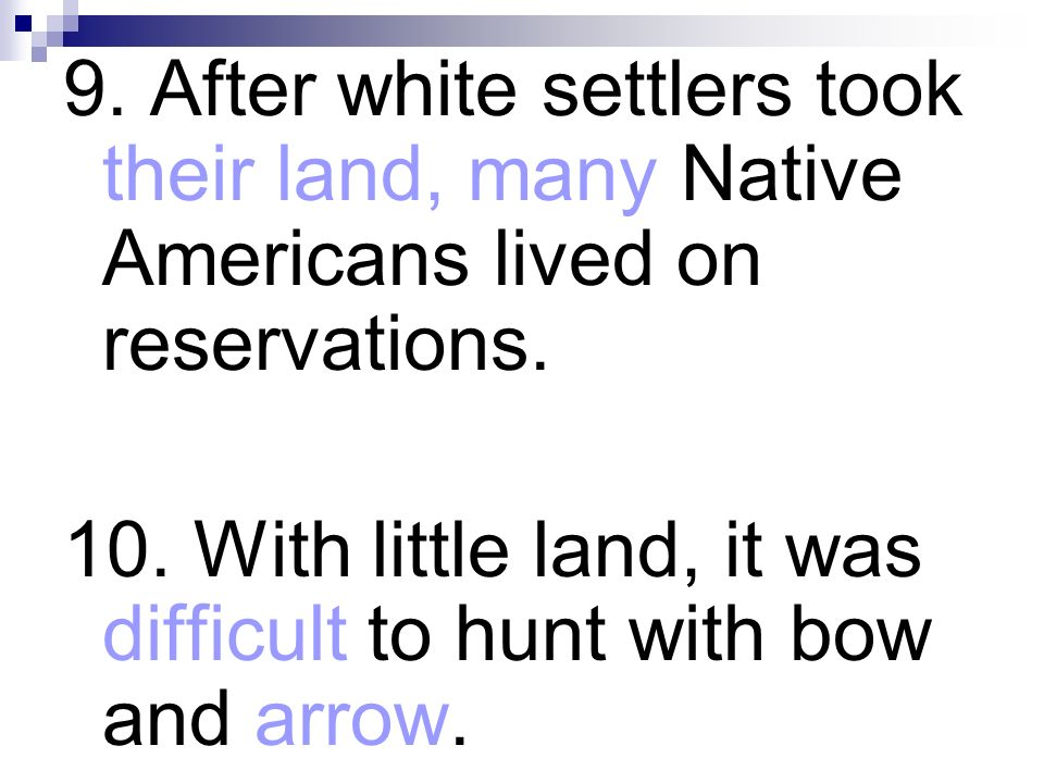 9. After white settlers took their land, many Native Americans lived on reservations. 10. With little land, it was difficult to hunt with bow and arro