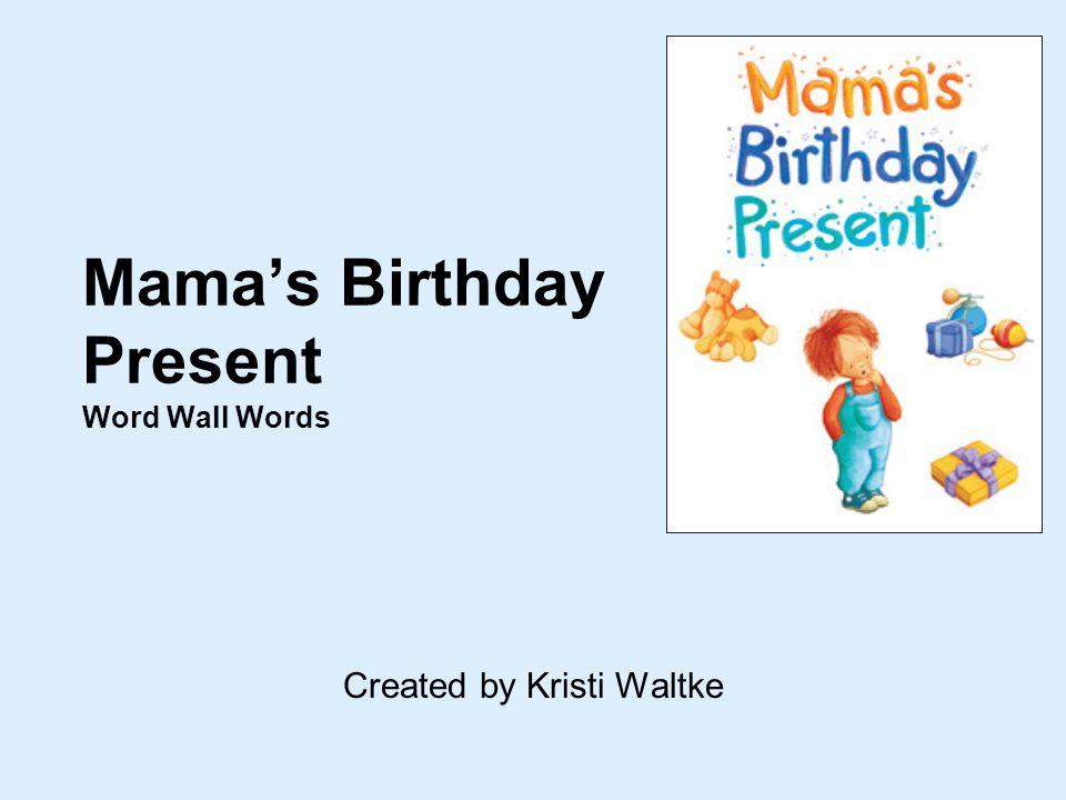 Mamas Birthday Present Word Wall Words Created by Kristi Waltke