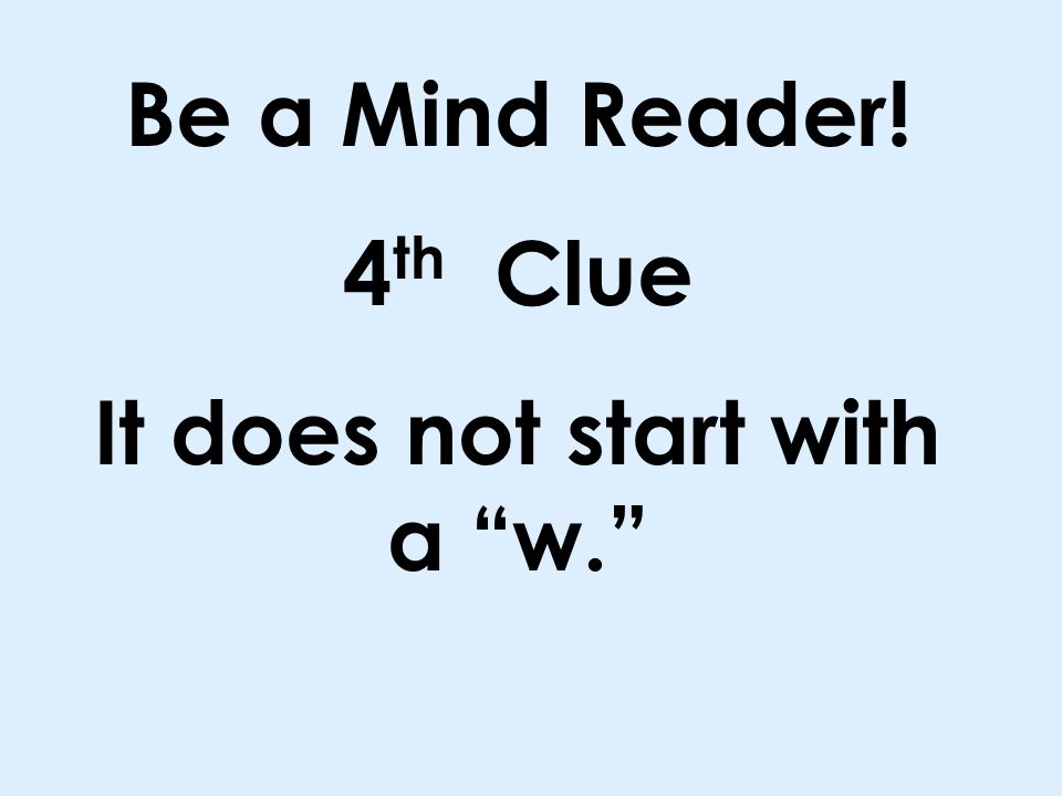 Be a Mind Reader! 3 rd Clue It is not the word enjoy.