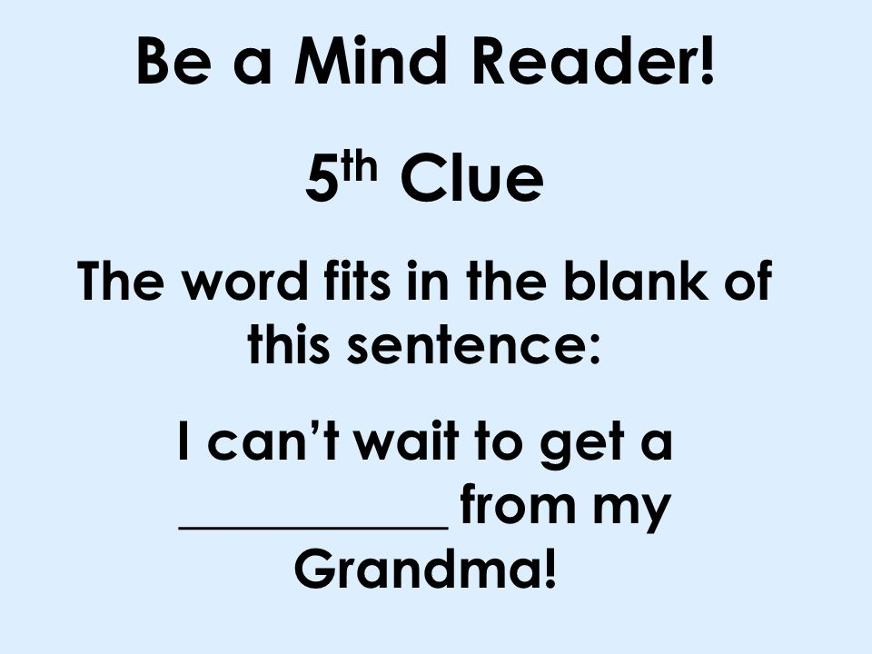 Be a Mind Reader! 4 th Clue It does not start with a w.
