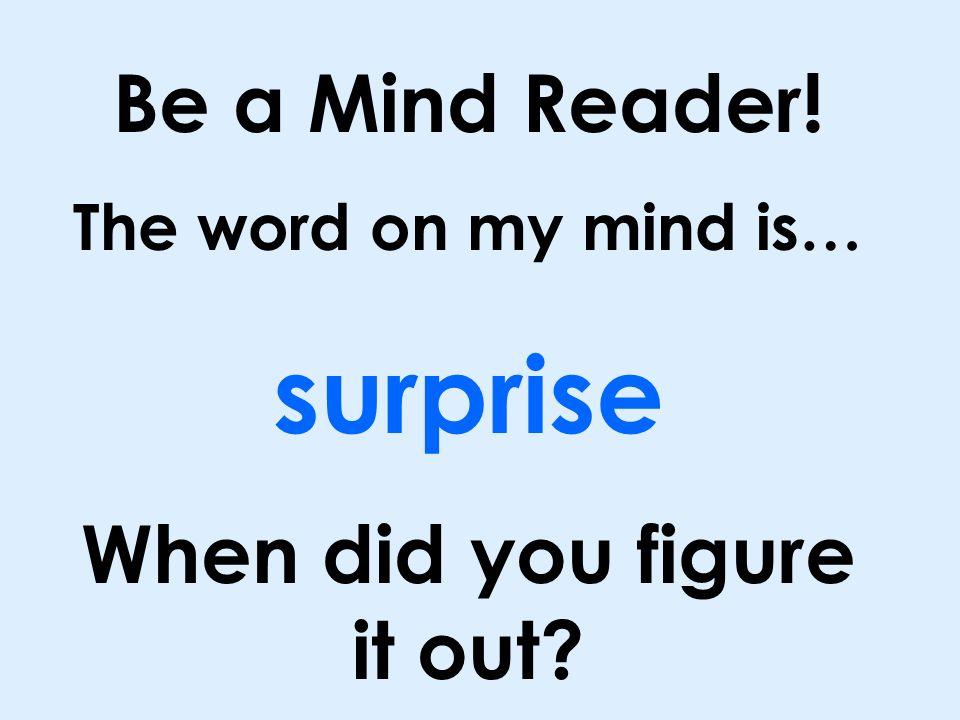 Be a Mind Reader.