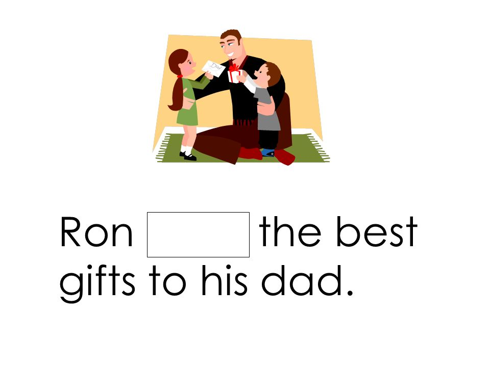 Ron gives the best gifts to his dad.