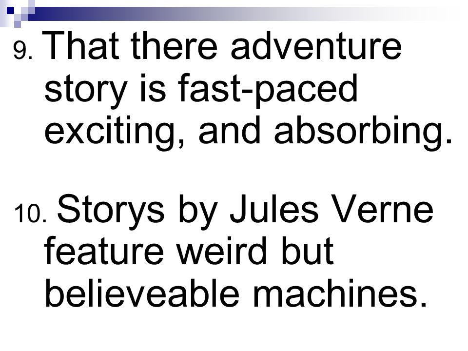 9. That there adventure story is fast-paced exciting, and absorbing. 10. Storys by Jules Verne feature weird but believeable machines.