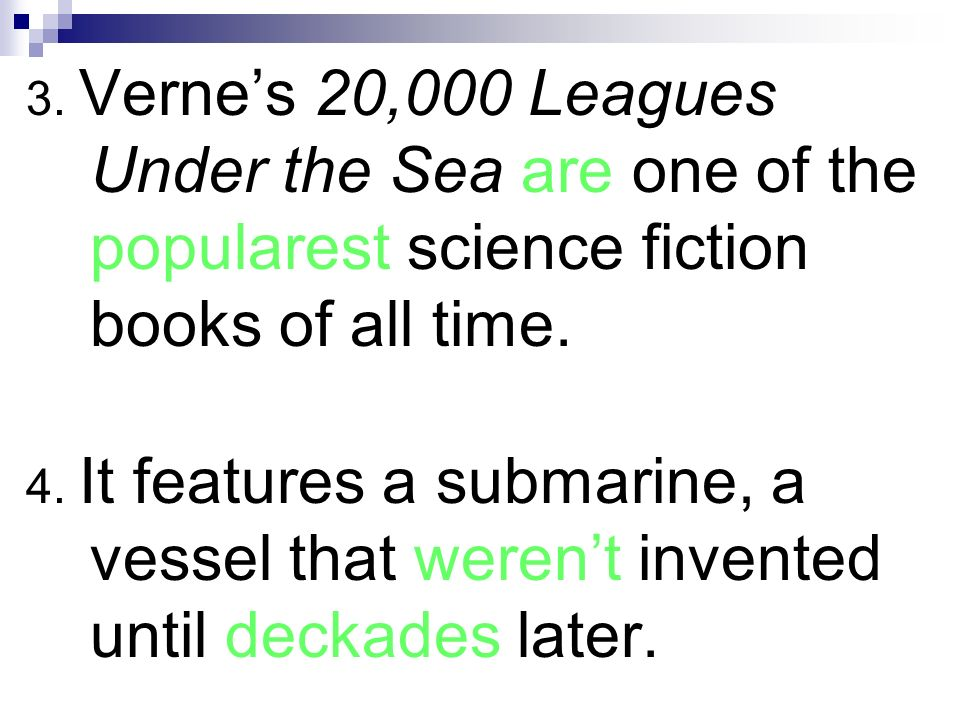 3. Vernes 20,000 Leagues Under the Sea are one of the popularest science fiction books of all time. 4. It features a submarine, a vessel that werent i